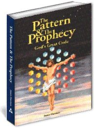 The Pattern & The Prophecy - God's Great Code by James Harrison